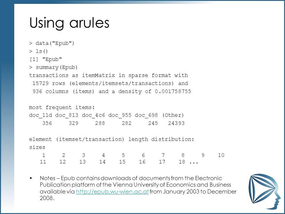 Using arules > data( Epub ) > ls() [1] Epub > summary(Epub)